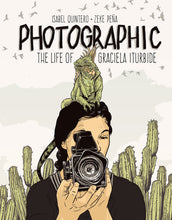 Photographic: The Life of Graciela Iturbide by Isabel Quintero and Zeke Peña