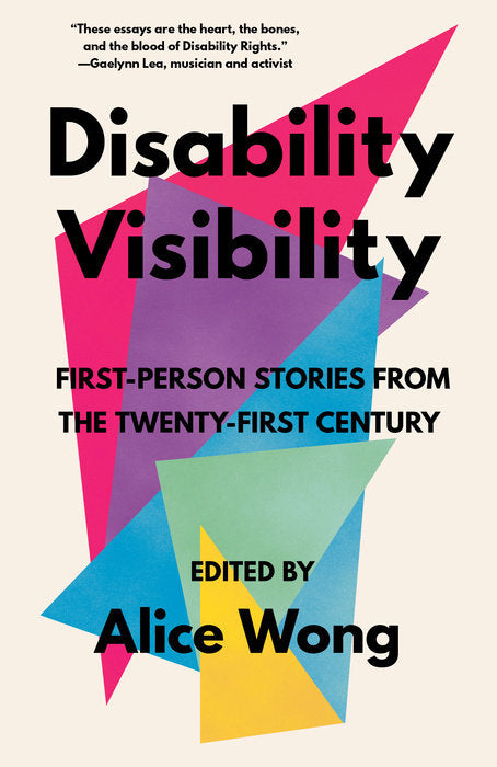 Disability Visibility: First-Person Stories From the Twenty-First Century by Alice Wong