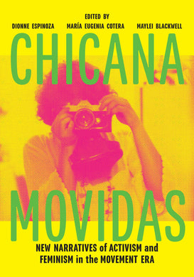 Chicana Movidas: New Narratives of Activism and Feminism in the Movement Era by Dionne Espinoza, María Eugenia Cotera, Maylei Blackwell