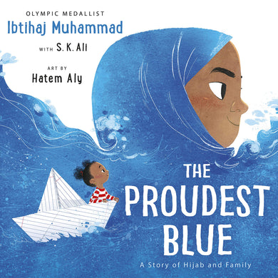 The Proudest Blue: A Story of Hijab and Family by Ibtihaj Muhammad, S. K. Ali