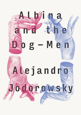 Albina and the Dog-Men by Alejandro Jodorowsky