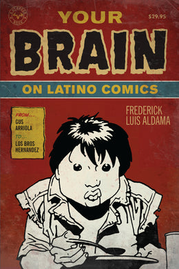 Your Brain on Latino Comics: From Gus Arriola to Los Bros Hernandez By Frederick Luis Aldama