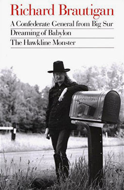 A Confederate General from Big Sur, Dreaming of Babylon, and the Hawkline Monster by Richard Brautigan