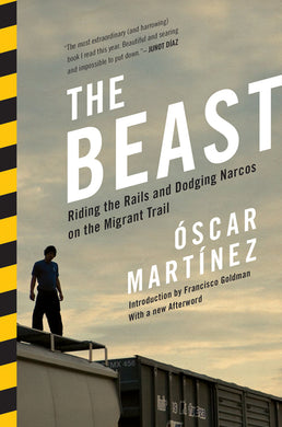 The Beast: Riding the Rails and Dodging Narcos on the Migrant Trail by Óscar Martínez