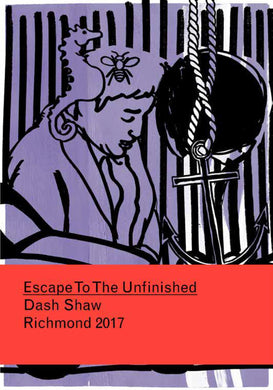 Escape to the Unfinished 3 by Dash Shaw