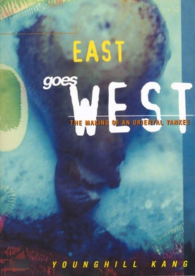East Goes West: The Making of an Oriental Yankee by Younghill Kang.