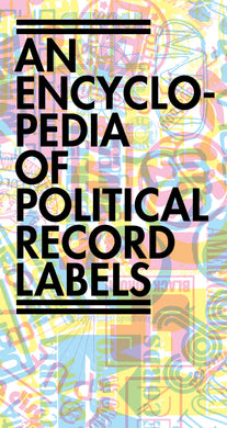 An Encyclopedia of Political Record Labels by Josh MacPhee