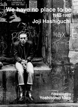 We Have No Place to Be: 1980-1982 by Joji Hashiguchi