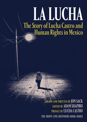 La Lucha: The Story of Lucha Castro and Human Rights in Mexico by Jon Sack