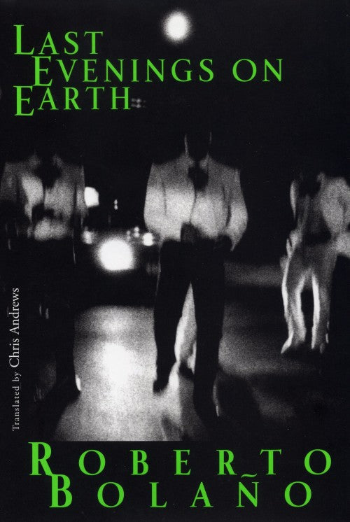 Last Evenings on Earth by Roberto Bolaño