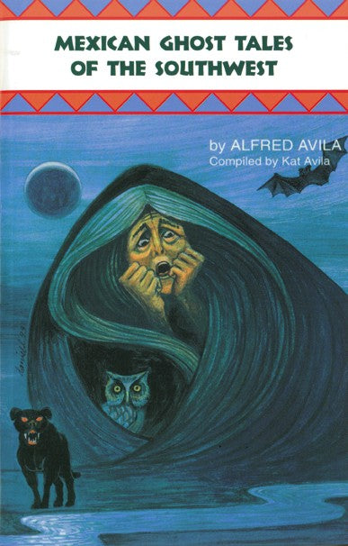 Mexican Ghost Tales of the Southwes by Alfred Avila