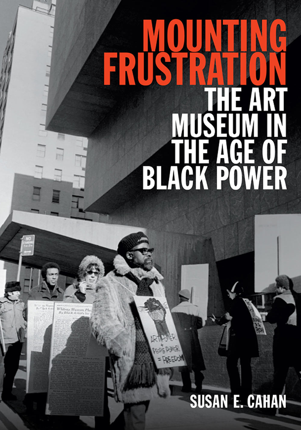 Mounting Frustration: The Art Museum in the Age of Black Power by Susan E. Cahan