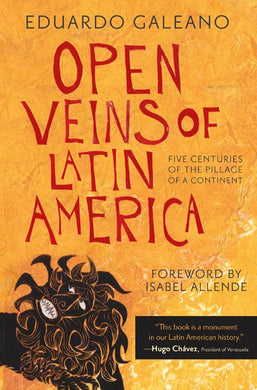 Open Veins of Latin America: Five Centuries of the Pillage of a Continent by Eduardo Galeano