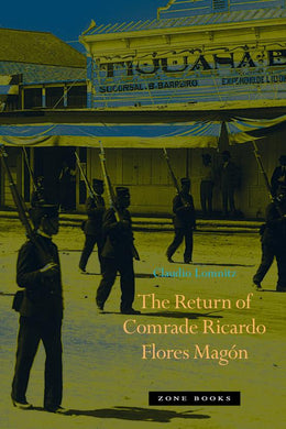 The Return of Comrade Ricardo Flores Magón by Claudio Lomnitz