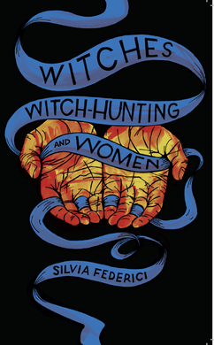 Witches, Witch-Hunting, and Women by Silvia Federici