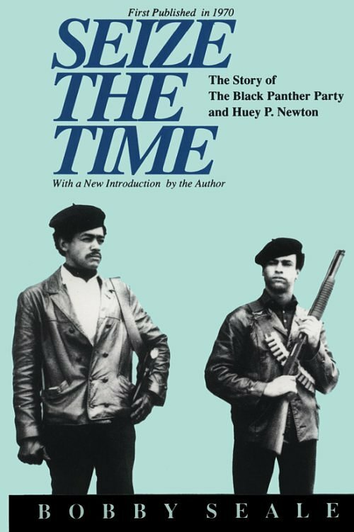 Seize the Time: The Story of the Black Panther Party and Huey P. Newton by Bobby Seale