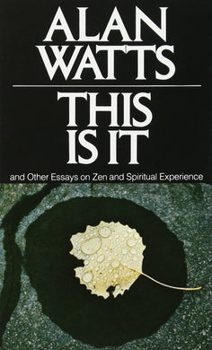 This Is It and Other Essays on Zen and Spiritual Experience by Alan W. Watts