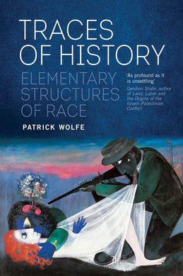 Traces of History: Elementary Structures of Race by Patrick Wolfe