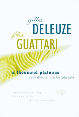 A Thousand Plateaus: Capitalism and Schizophrenia by Gilles Deleuze and Felix Guattari