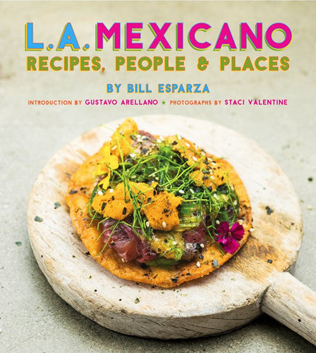 L.A. Mexicano: Recipes, People, and Places by Bill Esparza