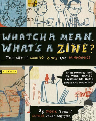 Whatcha Mean, What's a Zine?: The Art of Making Zines and Minicomics Book by Esther Pearl Watson and Mark Todd