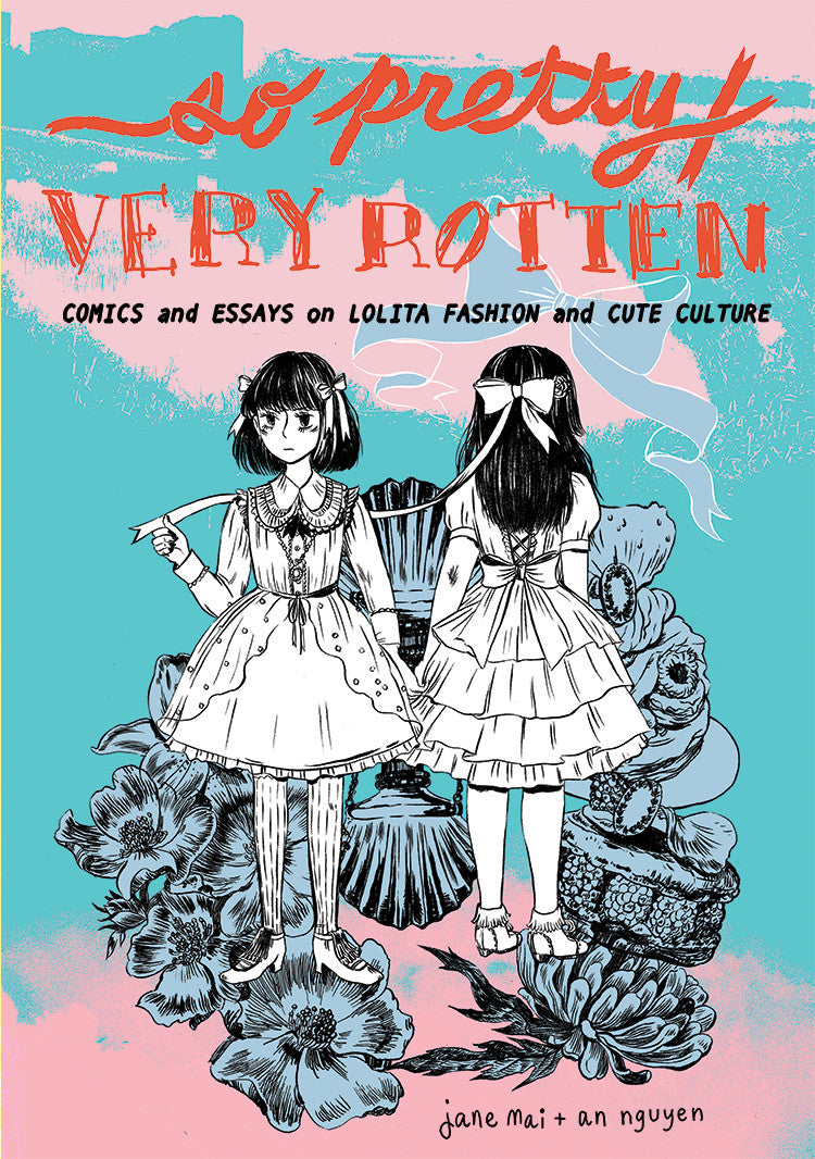 So Pretty / Very Rotten: Comics and Essays on Lolita Fashion and Cute Culture by Jane Mai and An Nguyen