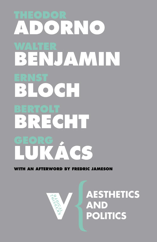 Aesthetics and Politics by Theodor Adorno, Walter Benjamin, Ernst Bloch, Bertolt Brecht and Georg Lukács