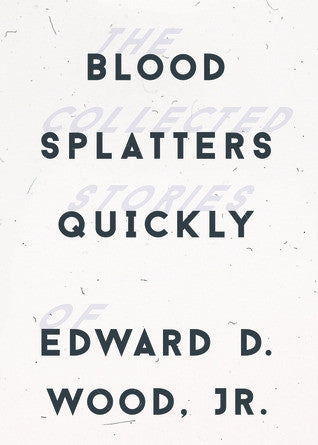 Blood Splatters Quickly by Ed Wood, Jr.