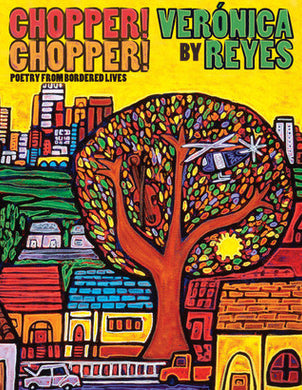Chopper! Chopper! Poetry from Bordered Lives by Verónica Reyes