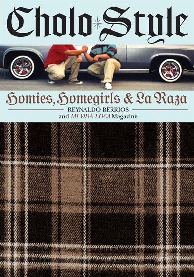 Cholo Style: Homies, Homegirls and La Raza by Reynaldo Berrios