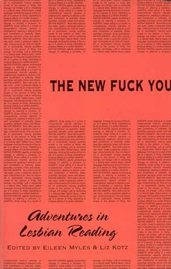 The New Fuck You: Adventures in Lesbian Reading by Eileen Myles and Liz Kotz