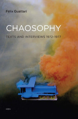 Chaosophy: Texts and Interviews 1972–1977 by Félix Guattari