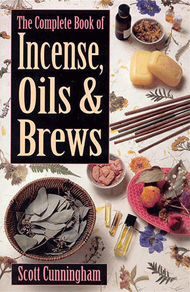The Complete Book of Incense, Oils and Brews (Llewellyn's Practical Magick) by Scott Cunningham