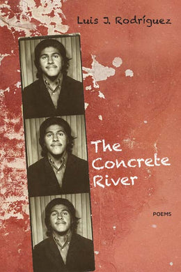 The Concrete River: Poems by Luis J. Rodriguez