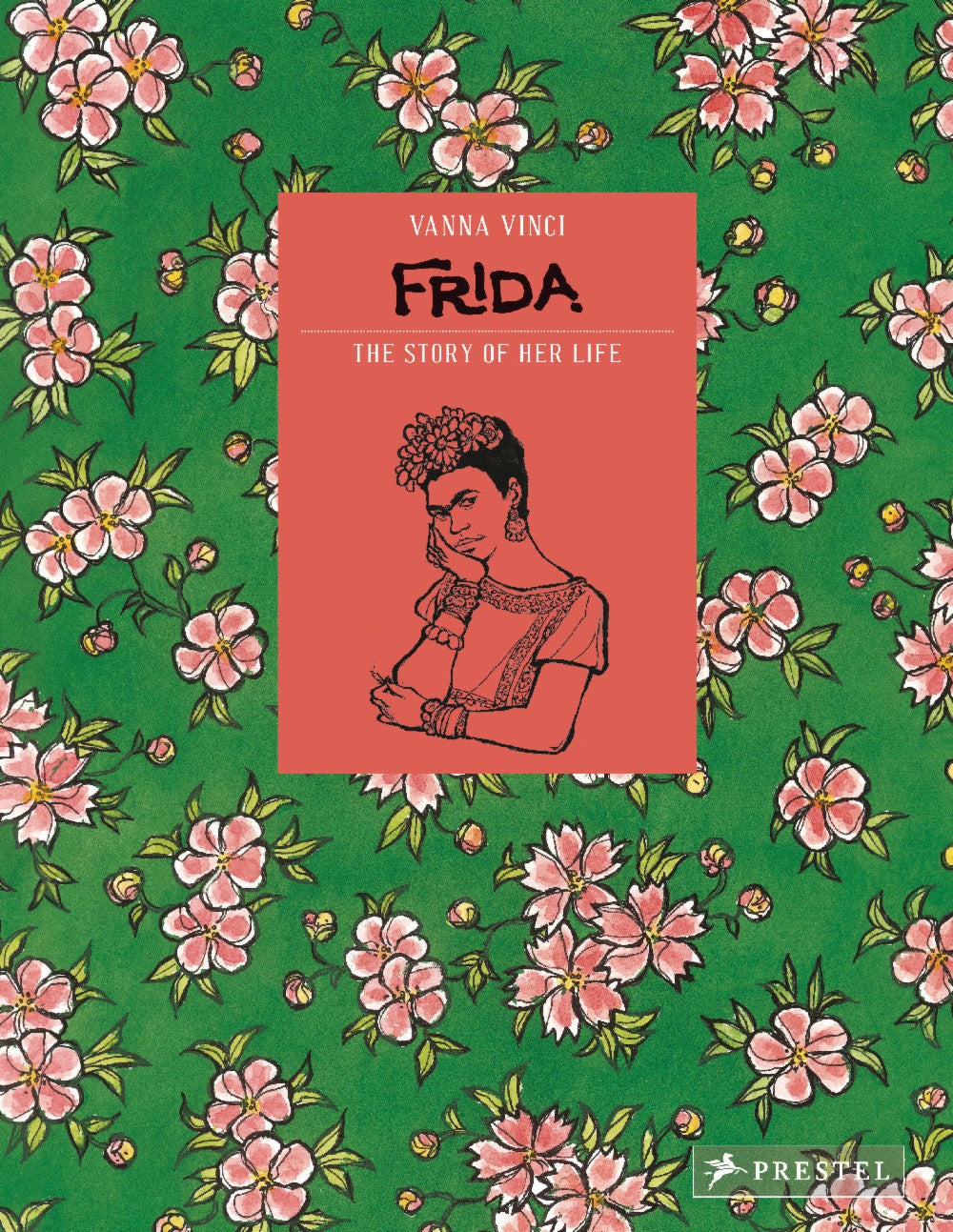 Frida Kahlo: The Story of Her Life by Vanna Vinci