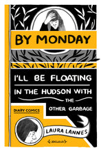 By Monday I'll Be Floating in the Hudson with the Other Garbage by Laura Lannes