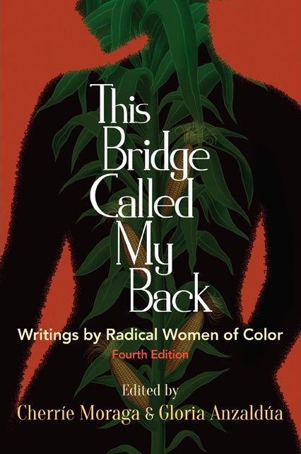 This Bridge Called My Back: Writings by Radical Women of Color by Cherríe Moraga and Gloria Anzaldúa
