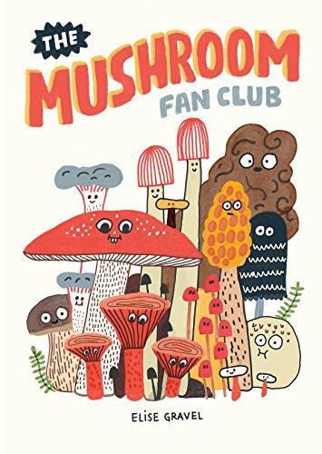 The Mushroom Fan Club by Elise Gravel