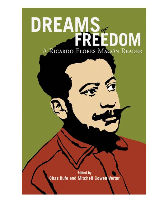 Dreams of Freedom: A Ricardo Flores Magon Reader