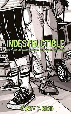 Indestructible: Growing up Queer, Cuban, and Punk in Miami by Cristy C. Road