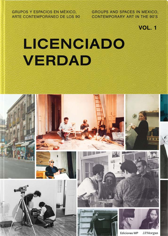 Licenciado Verdad Vol. 1: Groups and Spaces in Mexico, Contemporary Art of the 90s