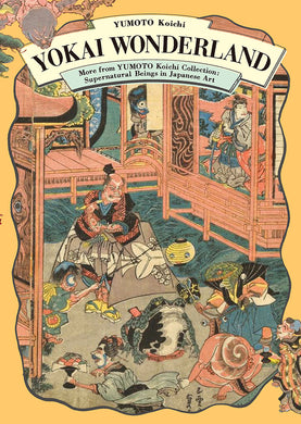 Yokai Wonderland: More from YUMOTO Koichi Collection (Supernatural Beings in Japanese Art)