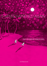 It Never Happened Again by Sam Alden
