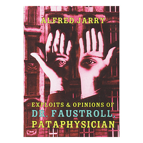 Exploits & Opinions of Dr. Faustroll, Pataphysician by Alfred Jarry