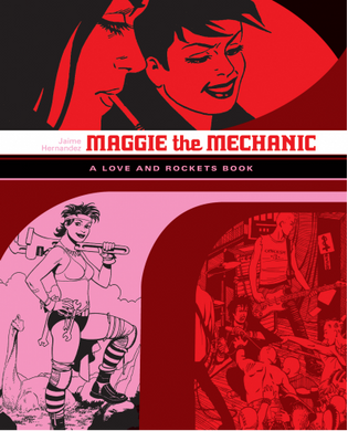 Love and Rockets Library: Maggie the Mechanic by Jaime Hernandez