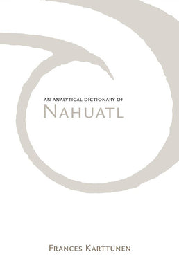 Analytical Dictionary of Nahuatl (Revised) by Frances Karttunen