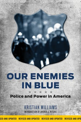 Our Enemies in Blue: Police and Power in America (Revised Edition) by Kristian Williams