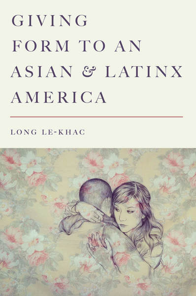 Giving Form to an Asian and Latinx America by Long Le-Khac