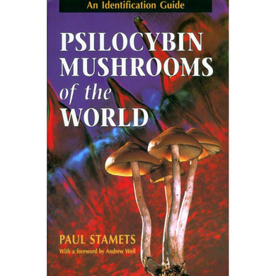 Psilocybin Mushrooms of the World: An Identification Guide by Paul Stamets