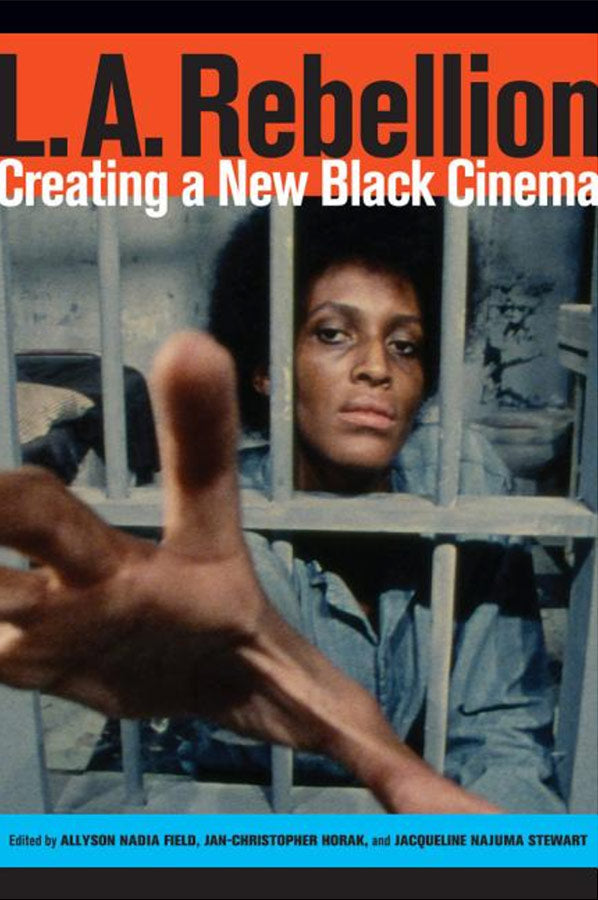 L.A. Rebellion: Creating a New Black Cinema by Allyson Field